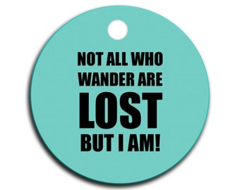 Cool Dog Tags - Not All Who Wander are Lost But I Am! - Pick Your Color + Tag Shape & Size - Personalized Dog ID Tags -  Pet Tags Engraved