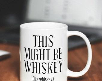 Coffee Mugs | This Might Be Whiskey Mug | Ceramic Mug | Quote Mug | Unique Coffee Mug | Personalized Coffee Mug | Funny Coffee Mug