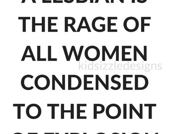 A Lesbian is the Rage of All Women Condensed to the Point of Explosion Feminist Art Print
