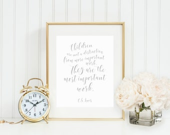 DIGITAL C.S. Lewis Quote Print, Children Are Not A Distraction From More Important Work They Are The Most Important Work, Grey Art -ANY SIZE