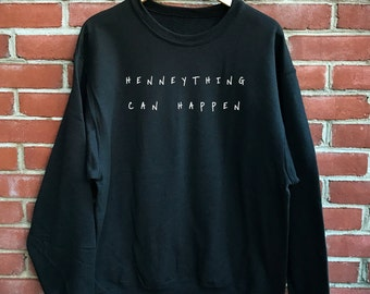 Henneything can Happen Crewneck Sweatshirt in Black - Trendy Shirts - Funny Tops