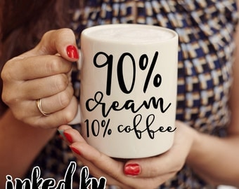 11 oz, 15 oz - 90 cream 10 coffee, gifts for her, funny mug for women, funny coffee mugs, cream, birthday, gift friend, joke mug