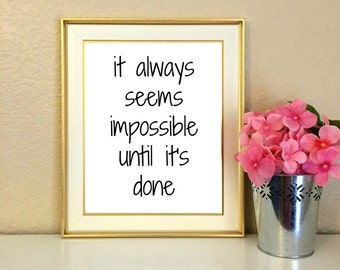 It Always Seems Impossible Until It's Done, Classroom Decor, Poster, Motivational, Quote, Office Decor, Digital Download, 8x10, Printable