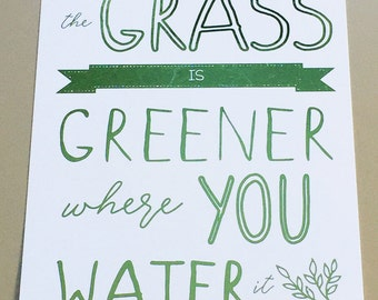 The Grass is Greener Where You Water It | Foil Print | REAL FOIL