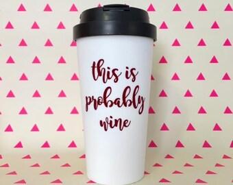 This Is Probably Wine - Custom Funny Travel Coffee Mug