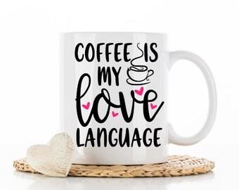 Coffee Mug | Coffee Cup | Funny Mug | Gifts for Her | Coffee Lover | Custom Mug | Coffee is My Love Language