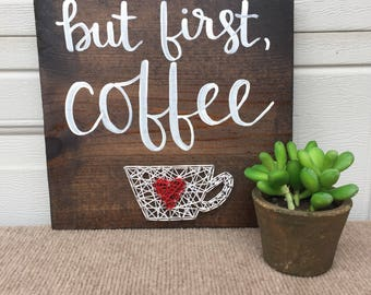 READY TO SHIP Kitchen decor: coffee string art and calligraphy- but first coffee