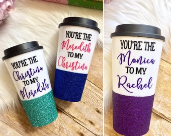 You're the Monica to my Rachel | Friends Travel Tumbler | Rachel Green | Monica Gellar | Glitter Dipped Travel Mug | To Go Cup | Coffee Cup