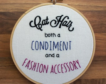 Cat Hair both a Condiment and a Fashion Accessory hand embroidery hoop art / 16 cm hoop / Home decor / Funny / Gift Idea / Cat Lady
