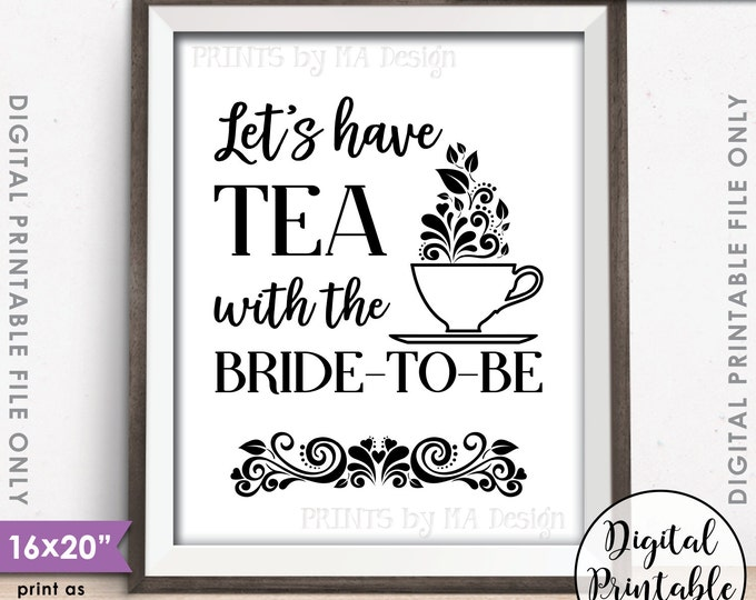 """Bridal Shower Sign, Let's Have Tea with the Bride-to-Be Tea Party Shower, Wedding Shower, 8x10""""/16x20"""" Instant Download Digital Printable"""