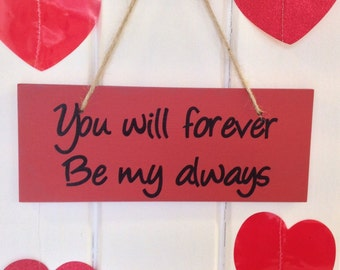 You Will Forever Be My Always, Valentines Day, hand painted, handmade wooden sign, home decor, wall decor , wall plaque, quote sign