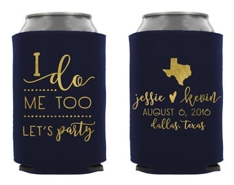 I Do Me Too Let's Party Wedding Can Cooler, Personalized Wedding Can Cooler, Personalizd Can Cooler, Wedding Favor, Rehersal Dinner Favor