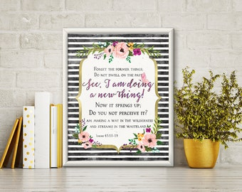 See I'm Doing a New Thing Print - Isaiah 43:18-19 - Forget the Former Things Do Not Dwell on the Past - Bible Verse Print