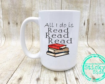 All I Do Is Read, Bookworm Mug, Appreciation Mug, Reading Mug, Love To Read, Book Coffee Mug, Book Mug, Reading Teacher Gift, Librarian
