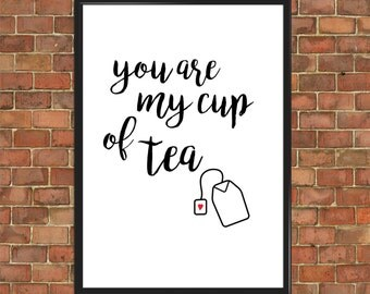 Tea Love Quote Print You Are My Cup of Tea Wall Decor Typographic Home Gift Art  for Girlfriend Anniversary Valentine Day Gift (094)