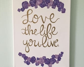 Love the Life You Live--Purple, White and Gold Floral Quote Canvas 11x14in.