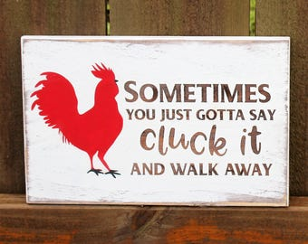 Cluck it sign, Painted wood sign, Funny chicken gifts, Sometimes you gotta say cluck it and walk away, Chicken signs, Humorous Wood Sign