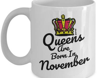 Queens are Born In November Mug - Birthday Gifts for Her, Mother, Girlfriend, Sister, Aunty and more!