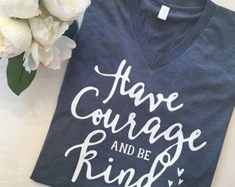 HAVE COURAGE And Be Kind ladies t-shirt