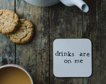 Drinks Are On Me - Pun / Funny Coaster