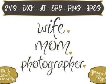 Wife Mom Photographer SVG - Mom Life SVG - Wife SVG - Photographer svg - Mom svg - Files for Silhouette Studio/Cricut Design Space