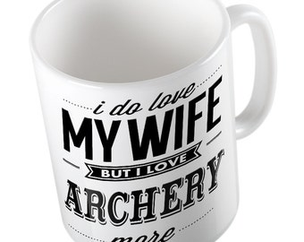 I Do Love My WIFE but I Love ARCHERY More mug / cup
