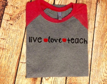 Live Love Teach Raglan 3/4 Sleeve Shirt, Back to School, Teacher Gift, Apple Shirt, Teacher Monogram, Teacher, Teacher Shirt