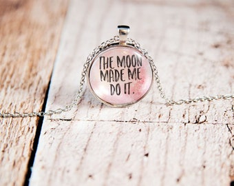 Moon necklace, Moon Made Me Do It, moon pendant, moon jewelry, moon quote necklace, moon gift, celestial pendant, statement necklace