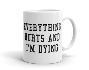 Everything hurts and I'm dying exercise Mug workout Mug gym Mug running Mug lifting Mug fitness Mug for runner Athletic Mug Sports Mug #1125
