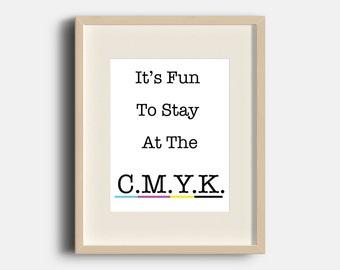 It's Fun To Stay at the C-M-Y-K | 8x10 | Digital Print Art | Graphic Design | Design Love | Quotes | |