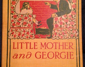 Antique Vintage First Edition Book Little Mother and Georgie by Gertrude Smith 1905 Harper and Brothers Illustrated Color Plates