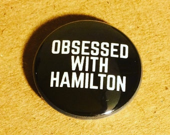 Obsessed With Hamilton 1 inch handmade pinback button
