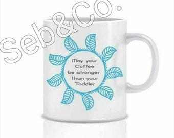 May your coffee be stronger than your toddler mug. Microwave and dishwasher safe 11oz mug