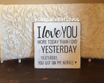 I love you more today than yesterday.. Yesterday you got on my nerves/ funny wood sign/ reclaimed wood sign