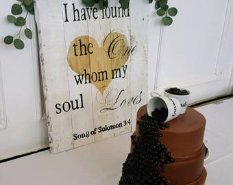 I have found the One whom my Soul loves/song of solomon 3:4 wood sign/ wedding gift/ home decor