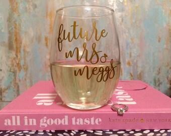 Future Mrs. Wine Glass - Future Bride Gift - Bride Gift - Engagement Gift - Wedding Gift - Future Mrs