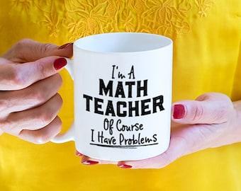 Math Teacher Gift Idea, I'm A Math Teacher Of Course I Have Problems mug, Teaching Mug (M781)
