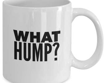 WHAT HUMP? - Young Frankenstein Inspired Mug - Broadway Fan Gift - Movie Musical - 11 oz white coffee tea cup