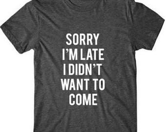 Sorry I'm Late I Didn't Want To Come Funny Saying Shirts Cotton Tops Short Sleeve