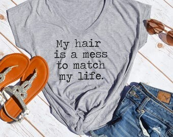 My hair is a mess to match my life tshirt- Hot mess mom- hot mess shirt-