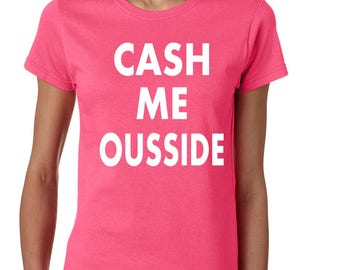 Cash Me Ousside Catch Me Outside How Bout Dat That Women's Tee Shirt