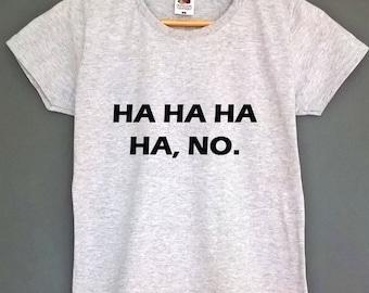 Ha ha ha no T shirt tumblr top tee tumblr shirt tumblr t-shirt tumblr tshirt tumblr t shirt ha ha t shirt gift for teens womens clothing