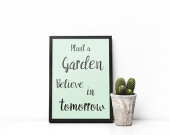 Plant a garden believe in tomorrow - digital print for download