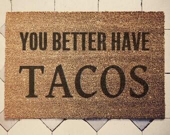 You better have tacos  doormat 60x40cm coconut Custom doormat housewarming gift tacos taco lover