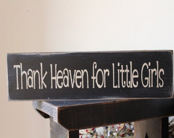 Thank Heaven for Little Girls Wood Sign, 1 ft Sign, Nursery Sign, Little Girl Sign, Grateful, Farmhouse Sign, Rustic Sign, Distressed,Family