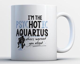 Aquarius Coffee Mug - Gifts for Aquarius - Birthday Zodiac Sign - Hot Psychotic Astrology Humorous Gift - Astrological Horoscope Star Month