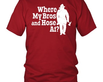 Firefighter Shirt - Funny Firefighter Gift for Men - Fireman Shirt Gift for Him - Where My Bros and Hose At - T-Shirt for Fire Fighter