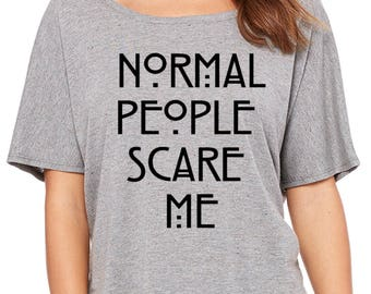 Normal People Scare Me Supersoft Triblend Luxuriously Soft Women's Flowy Slouchy Tee