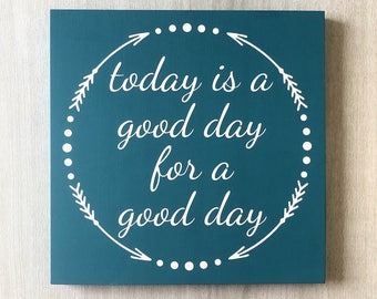 Today is a Good Day for a Good Day / Inspirational Sign / Motivational Sign / Positive Quote Sign / Inspirational Quote / Quote Wall Sign