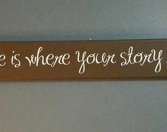 Home is where your story begins! Home Decor Sign